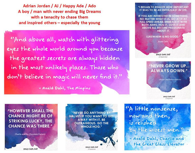 Adrian Jordan / AJ / Happy Ade / Ado  A boy / man with never ending Big Dreams with a tenacity to chase them and inspired others – especially the young